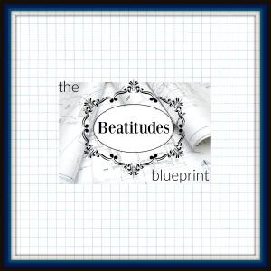 The beatitudes blueprint