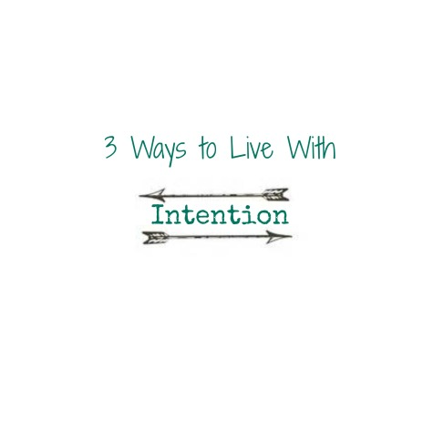3 ways to live with intention