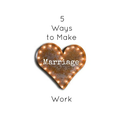 5 ways to make marriage work